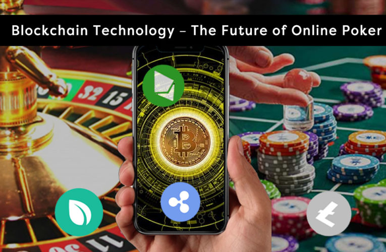Blockchain Technology – The Future of Online Poker